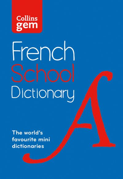 Collins Gem French School Dictionary: Trusted Support for Learning, in aMini-Format [Fifth Edition]
