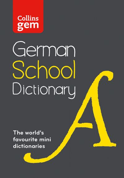 Collins Gem German School Dictionary: Trusted Support for Learning, in aMini-Format [Third Edition]