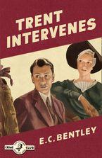 Trent Intervenes (Philip Trent, Book 3)
