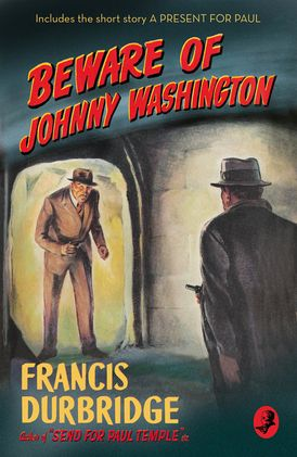 Beware of Johnny Washington: Based on 'Send for Paul Temple'