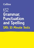 KS2 SATs Success – KS2 English Grammar, Punctuation and Spelling SATs 10-Minute Tests: for the 2020 tests
