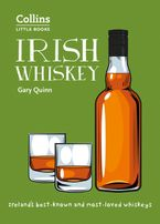 Irish Whiskey: Ireland's best-known and most-loved whiskeys (Collins Little Books) Paperback  by Gary Quinn