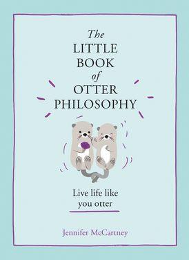 The Little Book of Otter Philosophy (The Little Animal Philosophy Books)