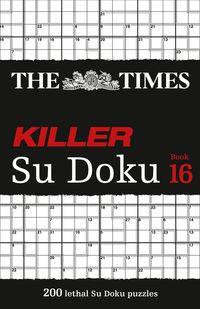 the-times-killer-su-doku-book-16-200-lethal-su-doku-puzzles-the-times-su-doku
