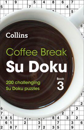 Coffee Break Su Doku Book 3: 200 challenging Su Doku puzzles (Collins Su Doku)