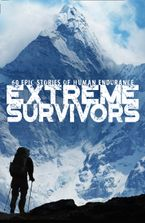 Extreme Survivors: 60 epic stories of human endurance Paperback  by Collins Maps