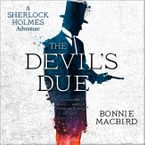 The Devil's Due (A Sherlock Holmes Adventure) Downloadable audio file UBR by Bonnie MacBird