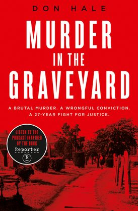 Murder in the Graveyard: A Brutal Murder. A Wrongful Conviction. A 27-Year Fight for Justice.