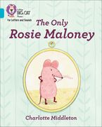 Collins Big Cat Phonics for Letters and Sounds – The Only Rosie Maloney: Band 07/Turquoise