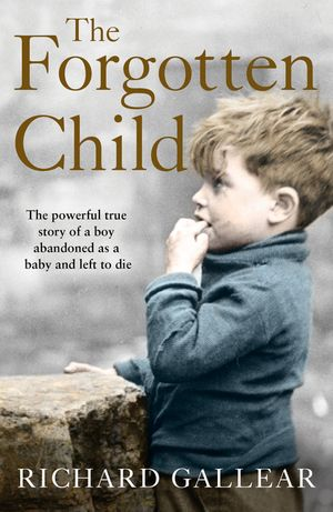 The Forgotten Child: The powerful true story of a boy abandoned as a baby and left to die book image