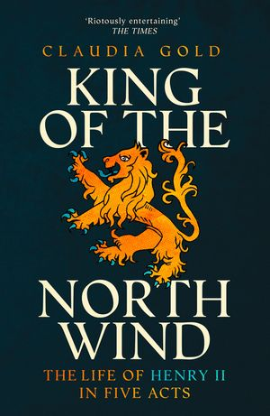 King of the North Wind: The Life of Henry II in Five Acts book image