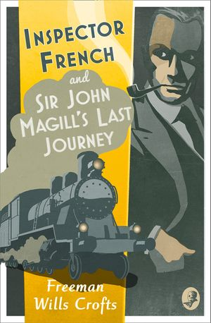 Inspector French: Sir John Magill's Last Journey (Inspector French Mystery) book image