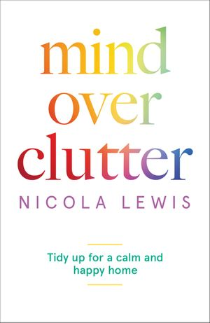 Mind Over Clutter: Tidy Up for a Calm and Happy Home book image