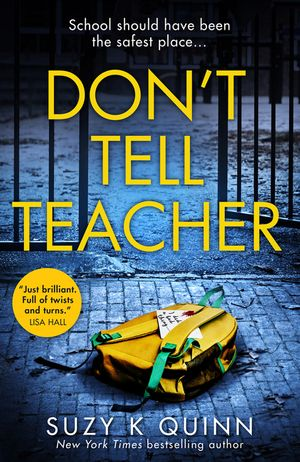 Don't Tell Teacher: A gripping psychological thriller with a shocking twist, from the New York Times bestselling author book image