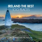 Ireland The Best 100 Places: Extraordinary places and where best to walk, east and sleep Hardcover  by John McKenna