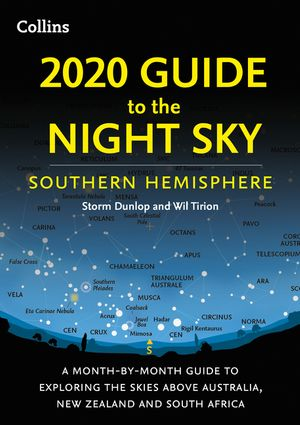2020 Guide to the Night Sky Southern Hemisphere: A month-by-month guide to exploring the skies above Australia, New Zealand and South Africa book image