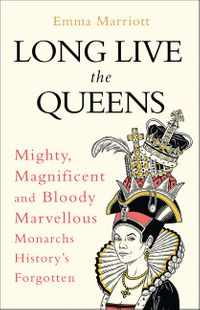 long-live-the-queens-mighty-magnificent-and-bloody-marvellous-monarchs-weve-forgotten