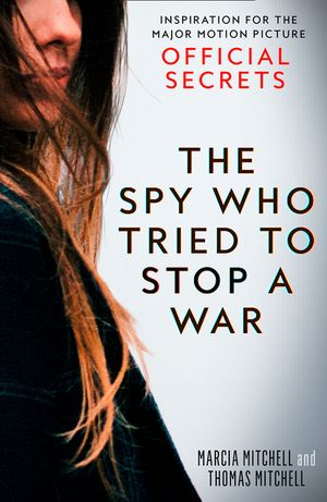 Official Secrets: The Spy Who Tried to Stop a War book image