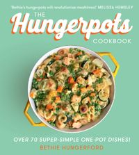 the-hungerpots-cookbook-70-super-simple-20-minute-one-pot-dishes