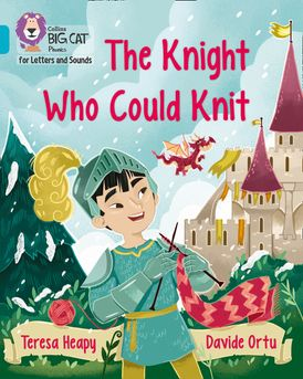 Collins Big Cat Phonics for Letters and Sounds – The Knight Who Could Knit: Band 7/Turquoise