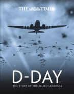 The Times D-Day: The story of the allied landings Hardcover  by Richard Happer