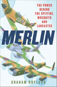 merlin-the-power-behind-the-spitfire-mosquito-and-lancaster-the-story-of-the-engine-that-won-the-battle-of-britain-and-wwii