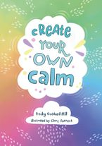 Create your own calm: Activities to overcome children's worries, anxiety and anger Paperback  by Becky Goddard-Hill