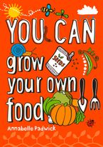 YOU CAN grow your own food Paperback  by Annabelle Padwick
