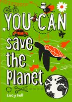 YOU CAN save the planet Paperback  by Lucy Bell