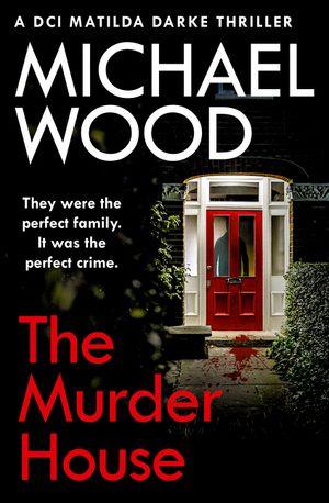 The Murder House (DCI Matilda Darke Thriller, Book 5) book image