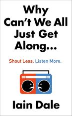 Why Can't We All Just Get Along: Shout Less. Listen More.