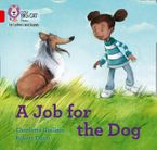 Collins Big Cat Phonics for Letters and Sounds – A Job for the Dog: Band 02B/Red B