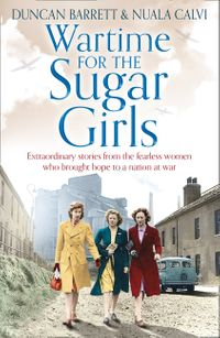 wartime-for-the-sugar-girls-extraordinary-stories-from-the-fearless-women-who-brought-hope-to-a-nation-at-war