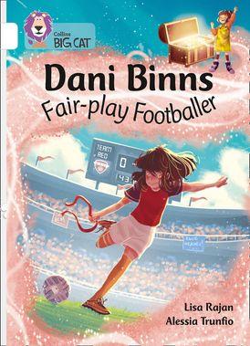 Dani Binns Fair-play Footballer: Band 10/White (Collins Big Cat)