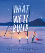 What We'll Build: Plans for Our Together Future Hardcover  by Oliver Jeffers