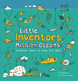 Little Inventors Mission Oceans!: Invention ideas to save the seas