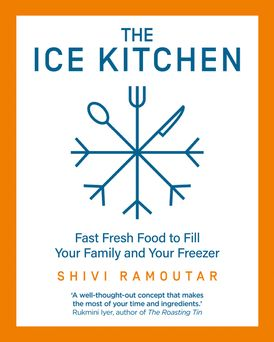 The Ice Kitchen: Fast Fresh Food to Fill Your Family and Your Freezer