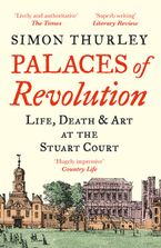 Palaces of Revolution: Life, Death and Art at the Stuart Court