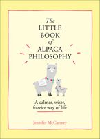 The Little Book of Alpaca Philosophy: A calmer, wiser, fuzzier way of life (The Little Animal Philosophy Books) eBook  by Jennifer McCartney