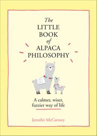 the-little-book-of-alpaca-philosophy-a-calmer-wiser-fuzzier-way-of-life-the-little-animal-philosophy-books