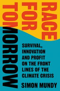 race-for-tomorrow-survival-innovation-and-profit-on-the-front-lines-of-the-climate-crisis