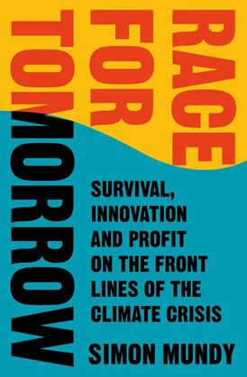 Race for Tomorrow: Survival, Innovation and Profit on the Front Lines of the Climate Crisis