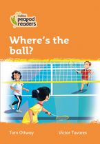 Collins Peapod Readers – Level 4 – Where's the ball?