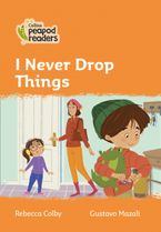 Collins Peapod Readers – Level 4 – I Never Drop Things