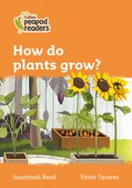 Collins Peapod Readers – Level 4 – How do plants grow? Paperback  by Susannah Reed