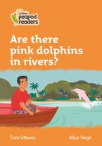 Collins Peapod Readers – Level 4 – Are there pink dolphins in rivers? Paperback  by Tom Ottway
