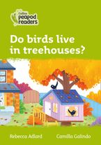 Collins Peapod Readers – Level 2 – Do birds live in treehouses? Paperback  by Rebecca Adlard