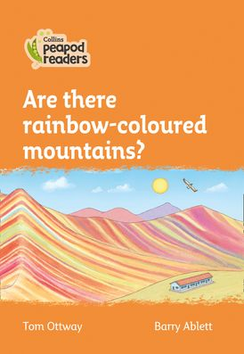 Collins Peapod Readers – Level 4 – Are there rainbow-coloured mountains?