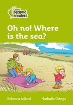 Collins Peapod Readers – Level 2 – Oh no! Where is the sea? Paperback  by Rebecca Adlard