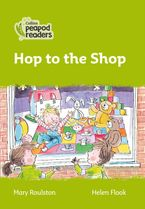 Collins Peapod Readers – Level 2 – Hop to the Shop Paperback  by Mary Roulston
